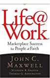 Life@Work: Marketplace Success for People of Faith (0785211705) by Maxwell, John C.