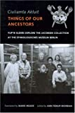 img - for Ciuliamta Akluit / Things of Our Ancestors: Yup'ik Elders Explore the Jacobsen Collection at the Ethnologisches Museum Berlin book / textbook / text book