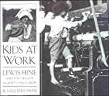 Kids at Work: Lewis Hine and the Crusade Against Child Labor (0606135510) by Russell Freedman