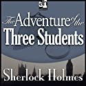 Sherlock Holmes: The Adventure of the Three Students (       UNABRIDGED) by Sir Arthur Conan Doyle Narrated by Edward Raleigh