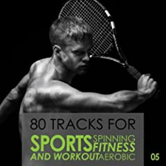 80 Tracks for Sports Spinning Fitness Aerobic and Workout: Volume 5