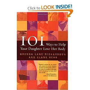 101 Ways to Help Your Daughter Love Her Body Brenda Lane Richardson and Elane Rehr