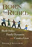 Born to Rebel: Birth Order, Family Dynamics, and Creative Lives (0679442324) by Frank J. Sulloway