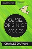 On The Origin Of Species: By Charles Darwin : Illustrated & Unabridged