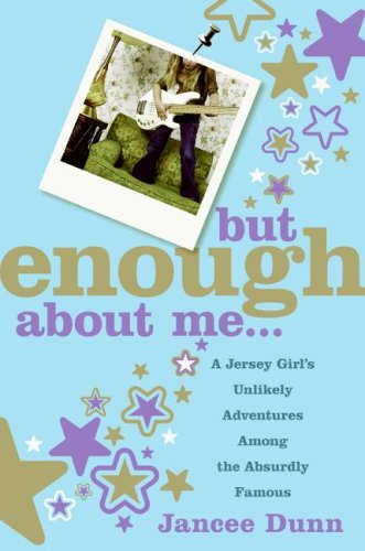 But Enough About Me: A Jersey Girl's Unlikely Adventures Among the Absurdly Famous