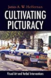 Cultivating Picturacy: Visual Art and Verbal Interventions James A.W. Heffernan