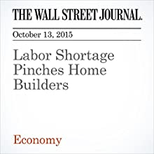 Labor Shortage Pinches Home Builders (       UNABRIDGED) by Kris Hudson, Jeffrey Sparshott Narrated by Alexander Quincy