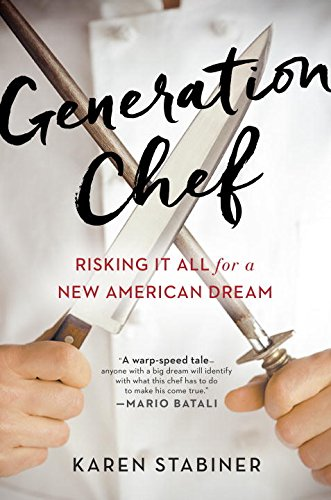 Generation Chef: Risking It All for a New American Dream by Karen Stabiner