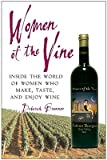 img - for Women of the Vine: Inside the World of Women Who Make, Taste, and Enjoy Wine   [WOMEN OF THE VINE] [Paperback] book / textbook / text book