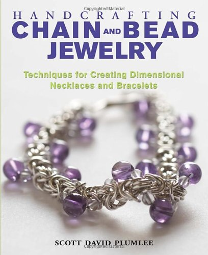 Handcrafting Chain and Bead Jewelry: Techniques for Creating Dimensional Necklaces and Bracelets (City Of Arlington Heights Il)