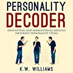 Personality Decoder: Identifying and Maneuvering Around Different Personality Styles | K.W. Williams