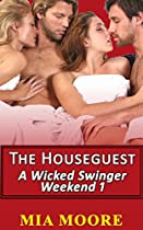 The House Guest (swingers Threesome Bisexual Mmf Mmff Cuckold Menage Romance): A Wicked Swingers Weekend Book 1