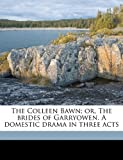 img - for The Colleen Bawn; or, The brides of Garryowen. A domestic drama in three acts book / textbook / text book