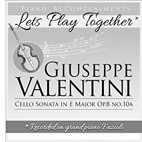 Piano Accompaniments for Giuseppe�Valentini�Cello Sonata in E Major Op.8 No.10A