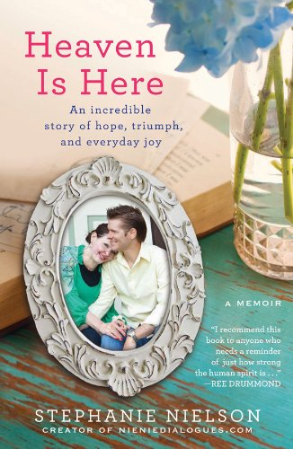 Heaven Is Here: An Incredible Story of Hope, Triumph, and Everyday Joy, Stephanie Nielson