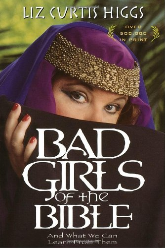 Bad Girls of the Bible DVD: And What We Can Learn from ...