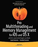 Pro Multithreading and Memory Management for iOS and OS X: with ARC, Grand Central Dispatch, and Blocks