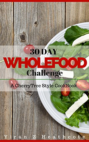 Whole: 30 Day Whole Food Challenge (Whole30,whole foods recipes,whole foods cookbook,whole 30 diet,whole foods diet,whole food recipes,whole food 30 diet) by Yiran Z Heathcote