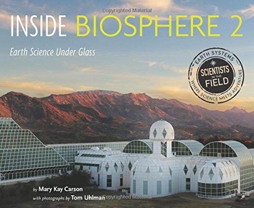 Inside Biosphere 2: Earth Science Under Glass (Scientists in the Field Series) PDF