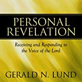 Personal Revelation: Receiving and Responding to the Voice of the Lord