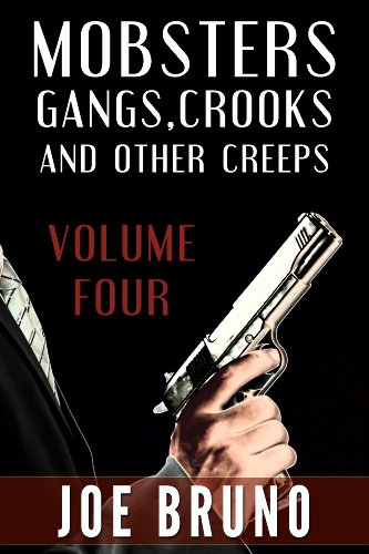 "Mobsters, Gangs, Crooks, and Other Creeps-Volume 4: Plus FREE Bonus Best Selling Book ""Mob Rats - Danny Greene"" (Mobsters, Gangs, Crooks and Other Creeps)"