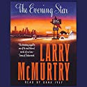 The Evening Star: A Novel (       UNABRIDGED) by Larry McMurtry Narrated by Dana Ivey