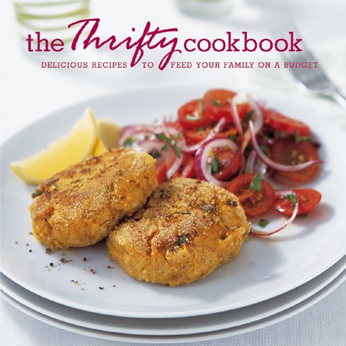 The Thrifty Cookbook: Delicious Recipes to Feed Your Family on a Budget