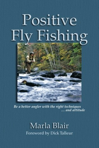 Positive Fly Fishing: Be a better angler with the right techniques...and attitude PDF