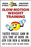 img - for SLOW MOTION WEIGHT TRAINING - FASTER MUSCLE GAIN IN LESS TIME AT HOME OR GYM FOR MEN & WOMEN - HOW TO BOOK & GUIDE FOR SMART DUMMIES book / textbook / text book