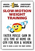 SLOW MOTION WEIGHT TRAINING - FASTER MUSCLE GAIN IN LESS TIME AT HOME OR GYM FOR MEN & WOMEN - HOW TO BOOK & GUIDE FOR SMART DUMMIES