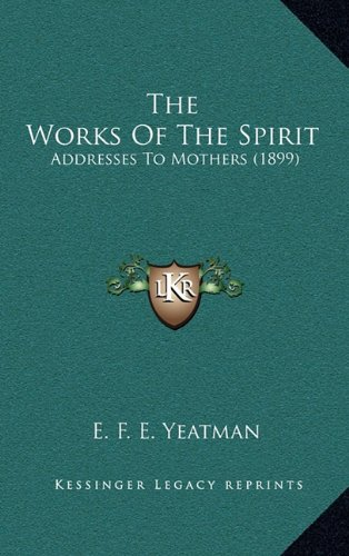 The Works of the Spirit: Addresses to Mothers (1899)