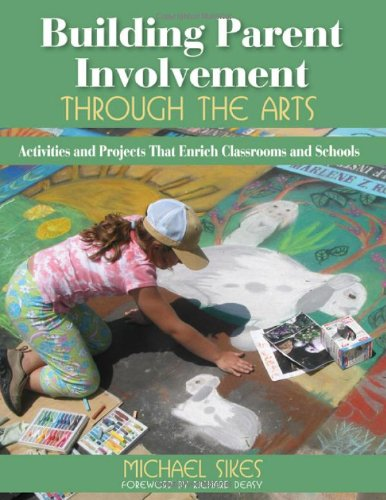 Building Parent Involvement Through The Arts: Activities And Projects That Enrich Classrooms And Schools front-1024984