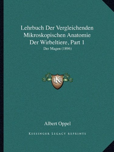 Lehrbuch Der Vergleichenden Mikroskopischen Anatomie Der Wirbeltiere, Part 1: Der Magen (1896)