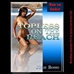 Topless on the Beach: A Rough MFF Threesome Short - Bouncing Beach Babes | Julie Bosso