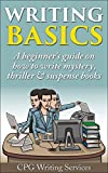 Writing Basics (3): A beginners guide on how to write mystery, thriller & suspense books (Writing Skills)