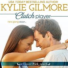 Clutch Player: Clover Park, Book 9 | Livre audio Auteur(s) : Kylie Gilmore Narrateur(s) : Charles Lawrence