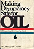 img - for Making democracy safe for oil: Oilmen and the Islamic East book / textbook / text book
