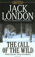 The Call of the Wild and Selected Stories: 100th Anniversary Edition (Signet Classics)