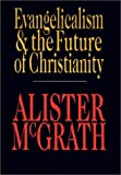 Evangelicalism & the Future of Christianity (0830816941) by Alister McGrath