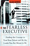 The Fearless Executive: Finding the Courage to Trust Your Talents and Be the Leader You Are Meant to Be