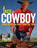A Taste of Cowboy: Ranch Recipes and Tales from the Trail