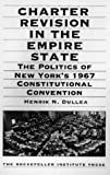 Charter Revision in the Empire State: The Politics of New York's 1967 Constitutional Convention (Rockefeller Institute Press)