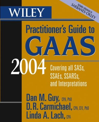 Wiley Practitioner's Guide to GAAS 2004: Covering all SASs, SSAEs, SSARSs, and Interpretations (Wiley Practitioner's Gui