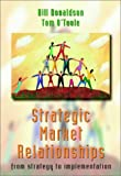 Strategic market relationships:from strategy to implementation