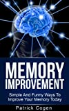 img - for Memory Improvement - Simple And Funny Ways To Improve Your Memory Today (Memory, Memory Improvement, Brain Training, Neuro Linguistic Programming) book / textbook / text book