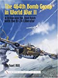 Michael Hill 464th Bomb Group in World War II: In Action Over the Third Reich with the B-24 Liberator (Schiffer Military History)
