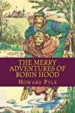 Image of The Merry Adventures of ROBIN HOOD: Illustrated and Unabridged
