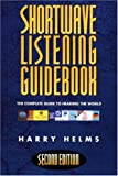 Shortwave Listening Guidebook: The Complete Guide to Hearing the World