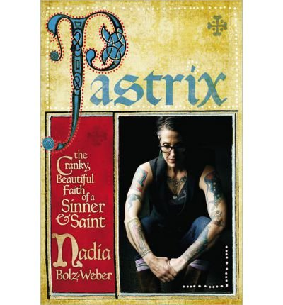 Pastrix: The Cranky, Beautiful Faith of a Sinner & Saint (Hardback) - Common PDF