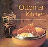 Ottoman Kitchen: Modern Recipes from Turkey, Greece, the Balkans, Lebanon, Syria and Beyond (Cookbooks)
